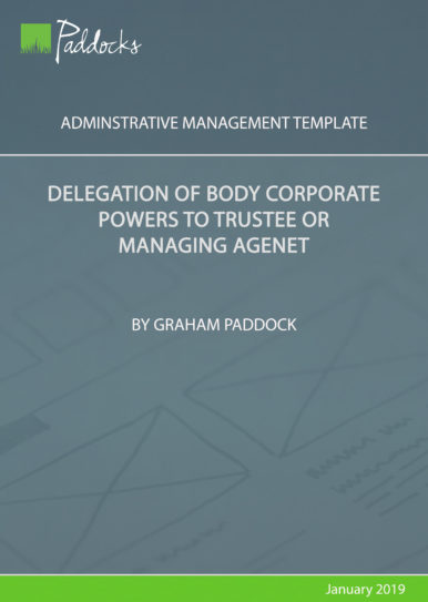 Delegation of body corporate powers to trustee or managing agent - by Graham Paddock