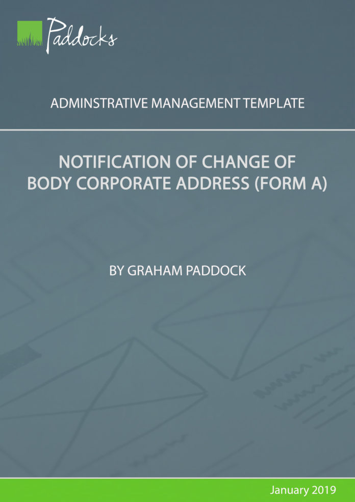 Notification of change of body corporate address (Form A) - by Graham Paddock